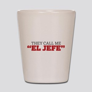 They Call Me El Jefe Shot Glass
